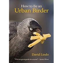 How to Be an Urban Birder (WILDGuides)