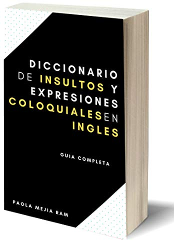 DICCIONARIO DE INSULTOS Y EXPRESIONES COLOQUIALES EN INGLES: Guia ...