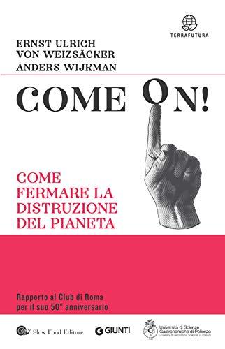 Come on!: Come fermare la distruzione del pianeta di von Weizsäcker, Ernst Ulrich,Anders Wijkman,Gianfranco Bologna,Laura Marzi