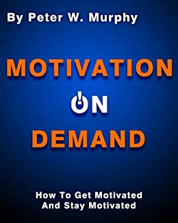 Motivation On Demand - How To Get Motivated And Stay Motivated (English Edition) par [Murphy, Peter W.]