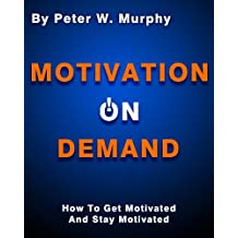 Motivation On Demand - How To Get Motivated And Stay Motivated (English Edition)