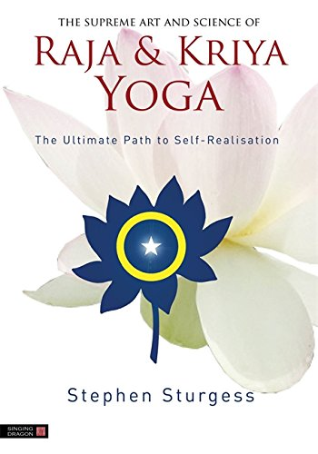 the supreme art and science of raja and kriya yoga: the ultimate path to self-realisation (english edition)