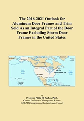 The 2016-2021 Outlook for Aluminum Door Frames and Trim Sold As an Integral Part of the Door Frame Excluding Storm Door Frames in the United States