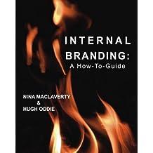 Internal Branding: A How-To Guide by Hugh Oddie (2015-01-28)