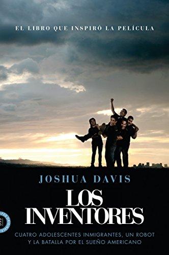 Los Inventores (Spare Parts): Cuatro adolescentes inmigrantes, un robot y la batalla por el sueño americano por Joshua Davis
