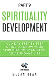 Spirituality Development: A 30-Day Step-by-Step Guide to Grow Your Spiritual Body and Live an Abundant Life - part. 9