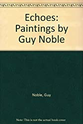Echoes: Paintings by Guy Noble