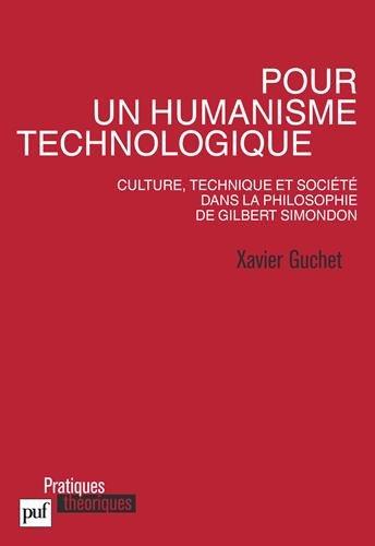 Pour un humanisme technologique. Culture, technique et socit dans la philosophie de Gilbert Simondon