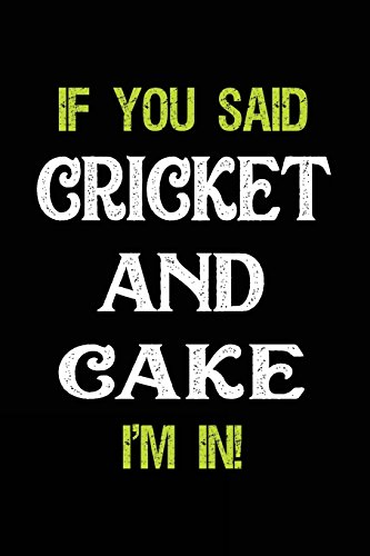 If You Said Cricket And Cake I'm In: Blank Lined Notebook Journal
