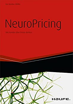 NeuroPricing: Wie Kunden über Preise denken (Haufe Fachbuch) von [Müller, Kai-Markus]