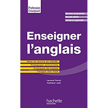 Enseigner l'anglais: Mise en oeuvre du CECRL - Pédagogie actionnelle - Pratiques de classe - Usages des TICE