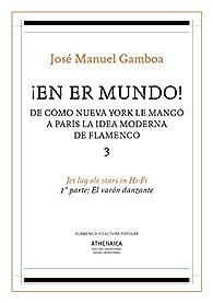 ¡En er mundo! De cómo Nueva York le mangó a París la idea moderna de flamenco 3: Jet lag ole stars in Hi-Fi. 1º parte: El varón danzante par  José Manuel Gamboa
