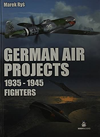German Air Projects 1935 - 1945: Fighters