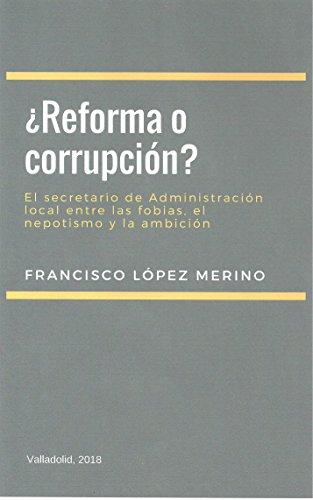 ¿Reforma o corrupción?: El secretario de Administración local entre las fobias, el nepotismo y la ambición por Francisco López Merino
