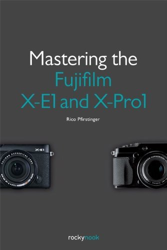 [Mastering the Fujifilm X-E1 and X-Pro1] [By: Rico Pfirstinger] [October, 2013]