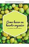 Como hacer un huerto Organico: Como sus propias hortalizas