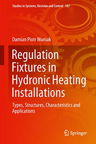 Regulation Fixtures in Hydronic Heating Installations: Types, Structures, Characteristics and Applications (Studies in Systems, Decision and Control Book 187) (English Edition) -
