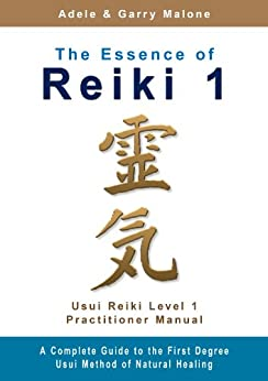 The Essence of Reiki 1 - Usui Reiki Level 1 Practitioner Manual: The complete guide to the Usui Method of Natural Healing - Level 1 (English Edition) di [Malone, Adele, Malone, Garry]