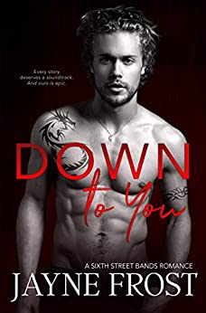 Down To You: A Rock Star Romance (Sixth Street Bands Book 5) by [Frost, Jayne]