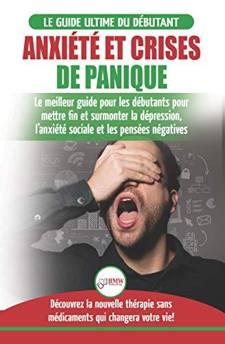 Couverture du livre Arrêter l'anxiété et crises de panique: guide sans médicaments pour les débutants pour mettre fin et surmonter la dépression, l'anxiété sociale et les pensées négatives