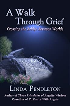 A Walk Through Grief: Crossing the Bridge Between Worlds by [Linda Pendleton]