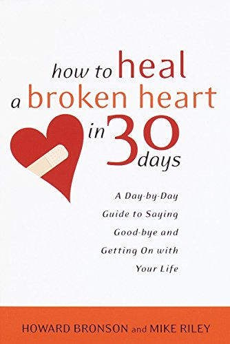 Read online how to heal a broken heart in 30 days a day by day how to heal a broken heart in 30 days a day by day guide to saying good bye and getting on with your life ebook written by howard bronson mike riley read fandeluxe Gallery