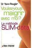 Voulez-vous maigrir avec moi ? : La méthode SLIM-data