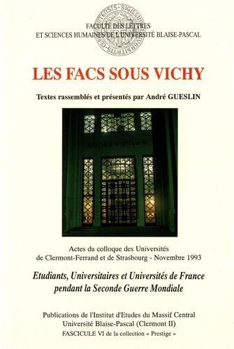 Les facs sous Vichy. Etudiants, universitaires et universités de France pendant la Seconde Guerre mondiale. Colloque des Universités de Clermont-Ferrand et de Strasbourg, novembre 1993