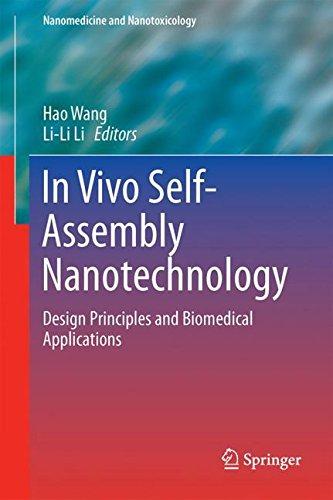 In Vivo Self-Assembly Nanotechnology: Design Principles and Biomedical Applications (Nanomedicine and Nanotoxicology)