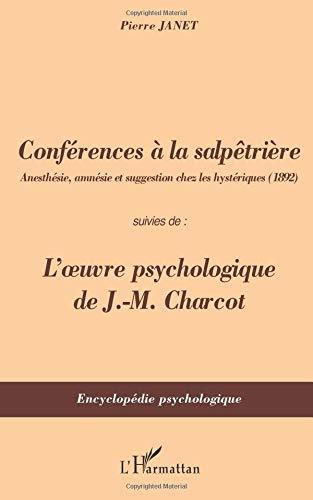 Conférences à la Salpêtrière suivies de L'oeuvre psychologique de Charcot