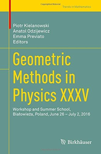 Geometric Methods in Physics XXXV : Workshop and Summer School, Białowieża, Poland, June 26 – July 2, 2016 (Trends in Mathematics)