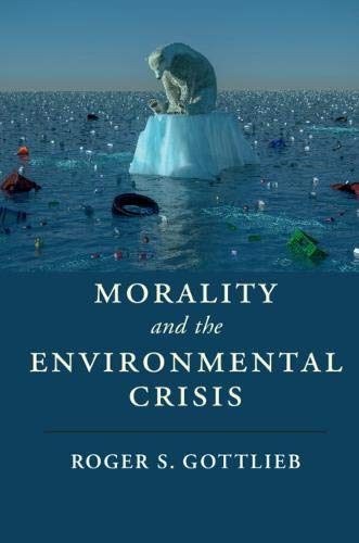 Morality and the Environmental Crisis (Cambridge Studies in Religion, Philosophy, and Society)
