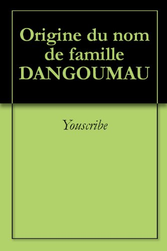 En ligne Origine du nom de famille DANGOUMAU (Oeuvres courtes) epub pdf