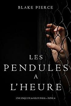 Les Pendules à l'heure (Une Enquête de Riley Paige – Tome 4) (French Edition)