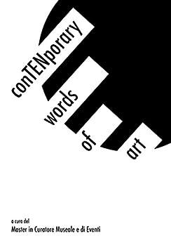 conTENporary words of art di [Argentino, Chiara, Avallone, Francesca, Emiliano, Giusy, Farina, Carolina, Gusi, Eleonora, Ioli, Arianna, Pirone, Silvia, Riccio, Roberta, Russi, Alexandra]