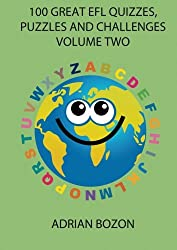 100 Great EFL Quizzes, Puzzles and Challenges, Vol. 2: Stimulating, Photocopiable, Language Activities for Teaching English to Children and Young Learners of ESL and EFL