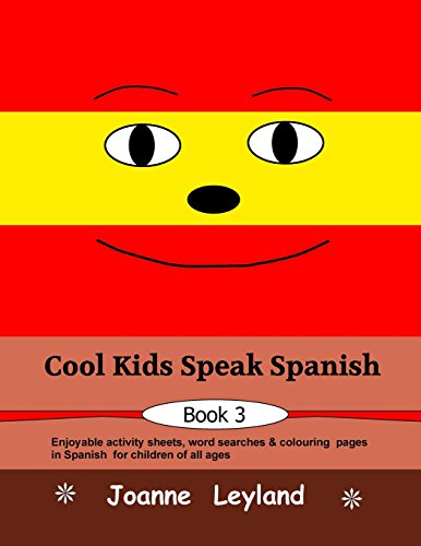 Cool Kids Speak Spanish - Book 3: Enjoyable activity sheets, word searches and colouring pages in Spanish for children of all ages por Joanne Leyland