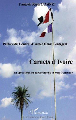 Carnets d'ivoire : En opérations au paroxysme de la crise ivoirienne