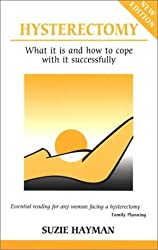Hysterectomy: What it is and How to Cope with it Successfully (Overcoming common problems) by Suzie Hayman (2002-01-18)