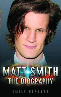 [Matt Smith - The Biography] (By: Emily Herbert) [published: October, 2012]
