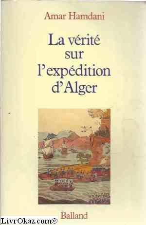 La Vérité sur l'expédition d'Alger par Amar Hamdani