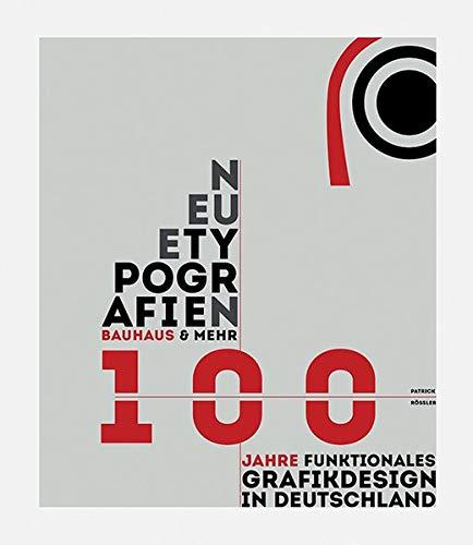 Neue Typografien / New Typographies: Bauhaus & mehr: 100 Jahre funktionales Grafik-Design in...