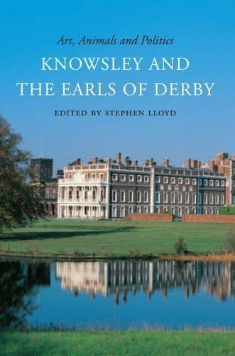 Art, Animals and Politics: Knowsley and the Earls of Derby by Stephen Lloyd (2015-12-11)