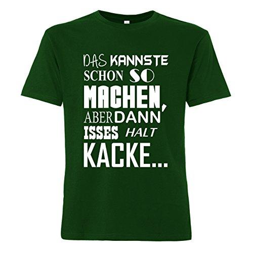 ShirtWorld Das Kannste Schon So Machen aber dann Isses Halt Kacke - T-Shirt Grün