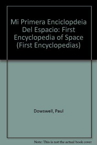 Mi Primera Enciclopdeia Del Espacio: First Encyclopedia of Space (First Encyclopedias) por Paul Dowswell