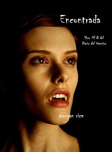 Encontrada (Libro # 8 En Los Diarios Del Vampiro) (Diario de un Vampiro) por Morgan Rice