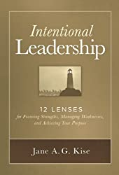 Intentional Leadership: 12 Lenses for Focusing Strengths, Managing Weaknesses, and Achieving Your Purpose by Jane A. G. Kise (2014-09-23)