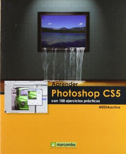 Aprender Photoshop CS5 con 100 ejercicios prácticos por MEDIAactive