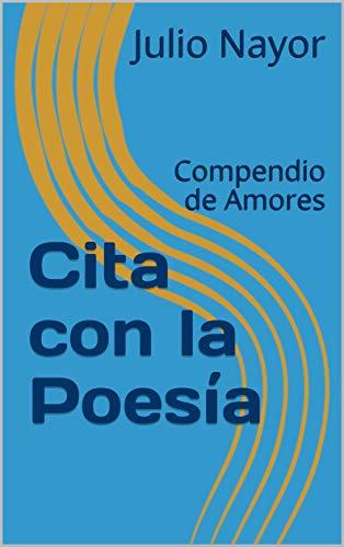 Cita con la Poesía: Compendio de Amores por Julio Nayor