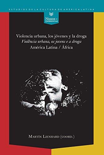 Descargar Libro Violencia urbana, los jóvenes y la droga / Violência urbana, os jovens e a droga:: América Latina - África (Nexos y Diferencias. Estudios de la Cultura de América Latina nº 43) de Lienhard